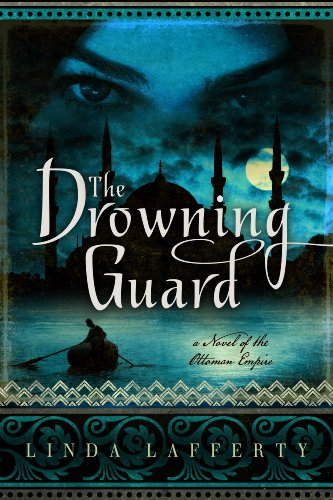 The drowning guard a novel of the ottoman empire kindle edition the drowning guard a novel of the ottoman empire by lafferty linda fandeluxe Choice Image