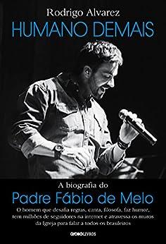 Humano demais – A biografia do padre Fábio de Melo por [Alvarez, Rodrigo]