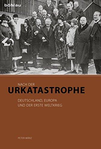 Nach der Urkatastrophe: Deutschland, Europa und der Erste Weltkrieg