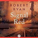 Signal Red: A Novel | Robert Ryan