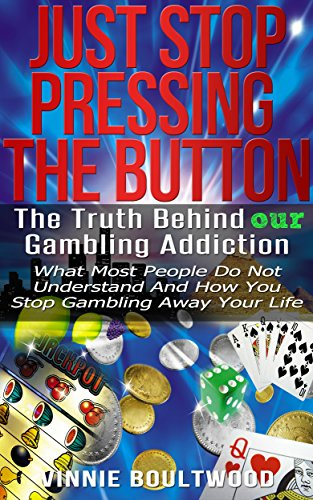 Gambling:Just Stop Pressing The Button: The Truth Behind our Gambling Addiction - What Most People Do Not Understand And How You Stop Gambling Away Your Life by [Linbon, Martin]
