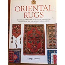 Oriental Rugs: The Collector's Guide to Selecting, Identifying, and Enjoying New and Antique Oriental Rugs