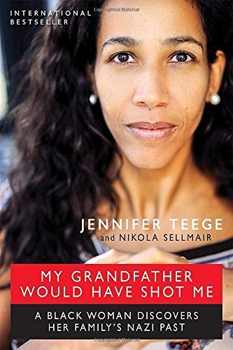 My Grandfather Would Have Shot Me: A Black Woman Discovers Her Family's Nazi Past by Jennifer Teege (2015-04-15)