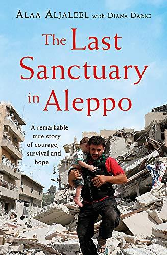 The Last Sanctuary in Aleppo: A remarkable true
