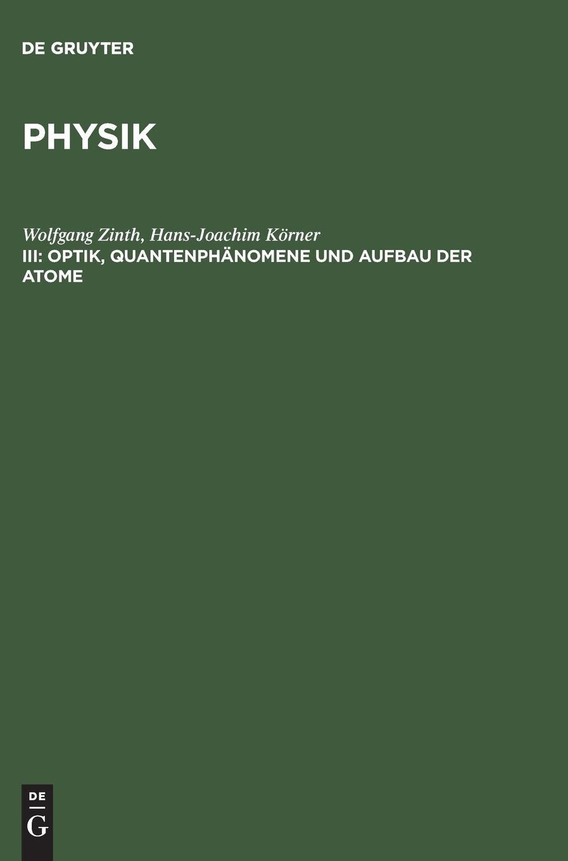 Physik I-IV: Physik, Bd.3, Optik, Quantenphänomene und Aufbau der Atome