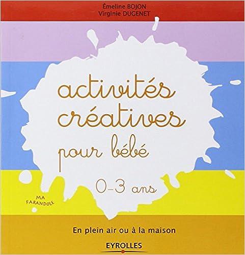 Activités créatives pour bébé - En plein air ou à la maison. 0-3 ans pdf, epub ebook