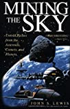 img - for Mining The Sky: Untold Riches From The Asteroids, Comets, And Planets (Helix Book) by Lewis, John S. (1997) Paperback book / textbook / text book