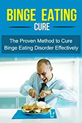 Binge Eating Cure - The Proven Method to Cure Binge Eating Disorder Effectively +++Get BONUS Here+++ (English Edition)