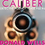 Caliber Detective Agency - Case File No. 6: Hard-Boiled Shorts Series | Donald Wells