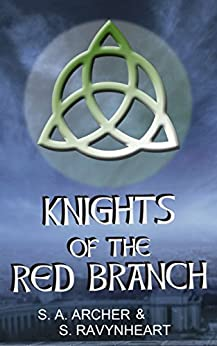 Knights of the Red Branch by [Archer,S. A., Ravynheart,S.]