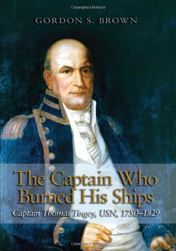 The Captain Who Burned His Ships: Captain Thomas Tingey, USN, 1750-1829 ebook