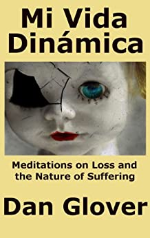 Mi Vida Dinámica: Meditations on Loss and the Nature of Suffering by [Glover, Dan]