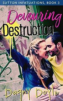 Devouring Destruction (Sutton Infatuations Book 3) by [Doyle, Dagny]