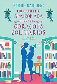 Loucamente apaixonada na livraria dos corações solitários: A Livraria dos Corações Solitários - vol. 3