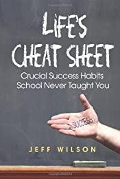 Life's Cheat Sheet: Crucial Success Habits School Never Taught You