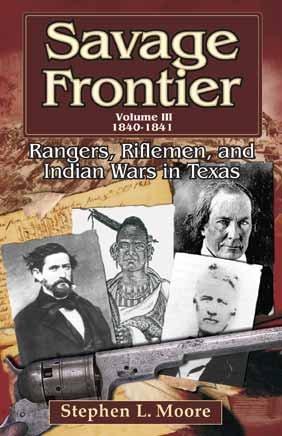 3: Savage Frontier Volume III: Rangers, Riflemen, and Indian Wars in Texas, 1840-1841