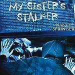 My Sister's Stalker | Nancy Springer