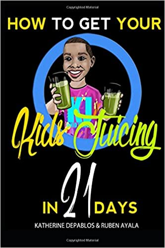 How To Get Your Kids Juicing in 21 Days