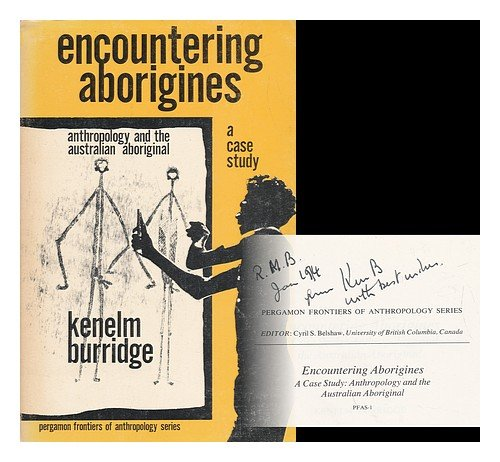 Encountering Aborigines, a Case Study: Anthropology and the Australian Aboriginal. Pergamon Frontiers of Anthropology Series Volume 1