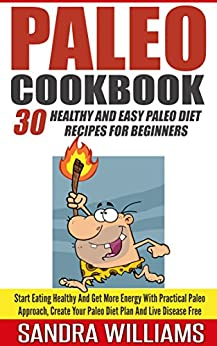 Paleo Cookbook: 30 Healthy And Easy Paleo Diet Recipes For Beginners, Start Eating Healthy And Get More Energy With Practical Paleo Approach, Create Your ... And Vegan Whole Foods Recipes Book 2) by [Williams, Sandra]