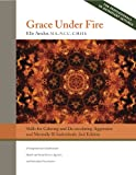 img - for Grace Under Fire: Skills to Calm and De-escalate Aggressive & Mentally Ill Individuals (For Those in Social Services or Helping Professions) book / textbook / text book
