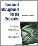 Document Management for the Enterprise: Principles, Techniques, and Applications