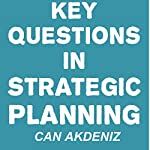 Key Questions in Strategic Planning | Can Akdeniz