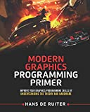 Modern Graphics Programming Primer: Improve Your Graphics Programming Skills by Understanding the Theory and Hardware (Mod...