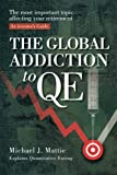 The Global Addiction to QE: The Most Important Topic Affecting your Retirement: An Investor's Guide