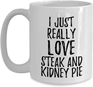 Steak And Kidney Pie Mug Funny Food Lover Gift Addict I Just Really Love Coffee Tea Cup Large 15 oz