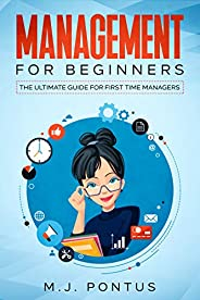 Management for Beginners: The Ultimate Guide for First Time Managers