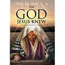 The God Jesus Knew: And Christianity Forgot