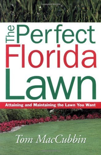 the-perfect-florida-lawn-attaining-and-maintaining-the-lawn-you-want-by-tom-maccubbin-2004-02-07