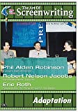The Art of Screenwriting - Adaptation: With Phil Alden Robinson, Robert Nelson Jacobs and Eric Roth by The Writers Guild Foundation