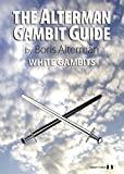 Alterman Gambit Guide: White Gambits (the Alterman Gambit Guide)-Boris Alterman
