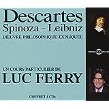 Descartes - Spinoza - Leibniz l'Oeuvre Philosophique