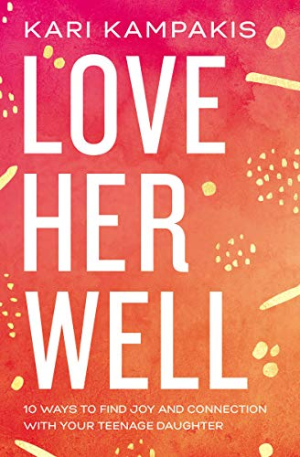 Book Cover: Love Her Well: 10 Ways to Find Joy and Connection with Your Teenage Daughter