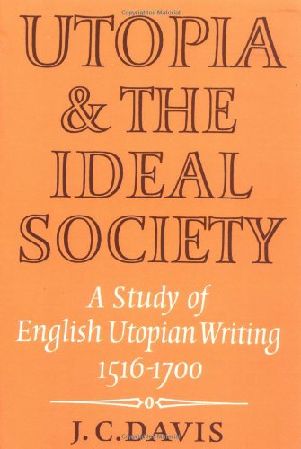 Utopia and the Ideal Society: A Study of English Utopian Writing 1516-1700