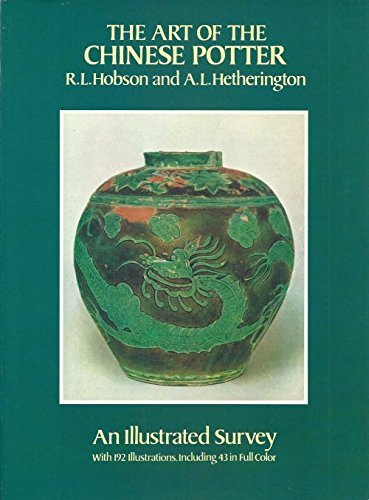 The Art of the Chinese Potter: An Illustrated Survey