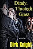 Dimly, Through Glass, Dirk Knight, 148394509X