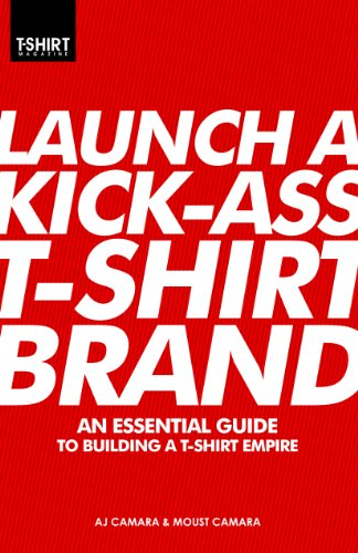 Launch a Kick Ass T-Shirt Brand: An Essential Guide for sale  Delivered anywhere in USA