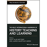 The Wiley International Handbook of History Teaching and Learning (Wiley Handbooks in Education) (English Edition)