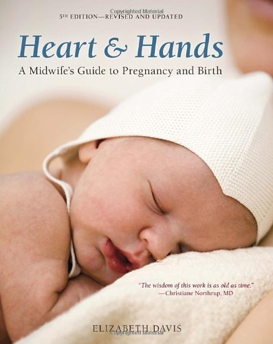 Heart and Hands, Fifth Edition: A Midwife's Guide to Pregnancy and Birth by Elizabeth Davis -