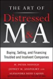 img - for The Art of Distressed M&A: Buying, Selling, and Financing Troubled and Insolvent Companies (Art of M&A) book / textbook / text book