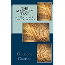 The Majority Text of the Greek New Testament: In defense of the Traditional text of the Bible behind the KJV, NKJV