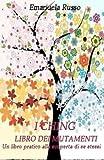 I Ching - Libro Dei Mutamenti: Un Libro Pratico Alla Scoperta Di Se Stessi