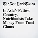 In Asia's Fattest Country, Nutritionists Take Money From Food Giants | Thomas Fuller,Anahad O'connor,Matt Richtel