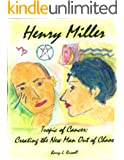 Henry Miller: Tropic of Cancer - Creating the 'New Man' Out of Chaos (Henry Miller: Hero and Visionary)