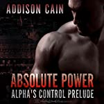 Absolute Power: Alpha's Control Prelude   Addison Cain