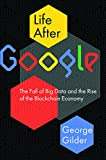 #4: Life After Google: The Fall of Big Data and the Rise of the Blockchain Economy